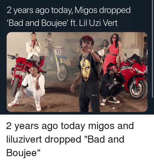 """Bad, Memes, and Migos: 2 years ago today, Migos dropped  'Bad and Boujee' ft. Lil Uzi Veirt 2 years ago today migos and liluzivert dropped """"Bad and Boujee"""""""