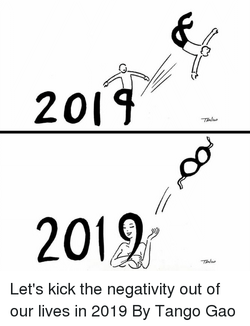 Dank, Tango, and 🤖: 20  2019 . Let's kick the negativity out of our lives in 2019  By Tango Gao