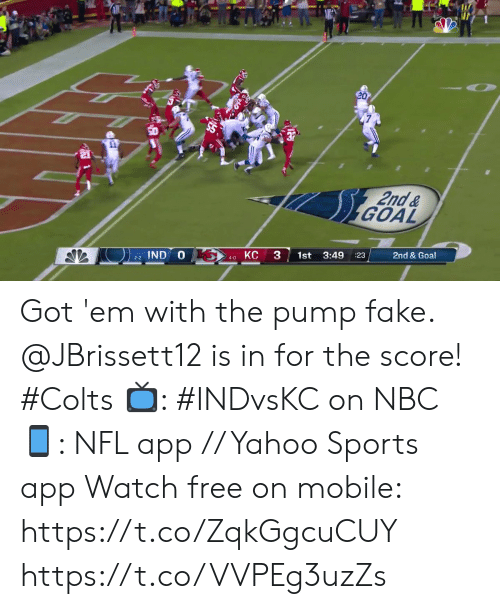 pump: 20  2nd&  GOAL  2nd & Goal  1st 3:49  :23  IND O  KC  4-0  2-2 Got 'em with the pump fake.  @JBrissett12 is in for the score! #Colts  📺: #INDvsKC on NBC 📱: NFL app // Yahoo Sports app Watch free on mobile: https://t.co/ZqkGgcuCUY https://t.co/VVPEg3uzZs
