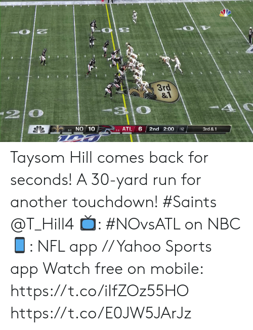 Memes, Nfl, and Run: 20  3rd  &1  20  9-2NO 10  ATL 6  2nd 2:00  :12  3rd &1  3-8 Taysom Hill comes back for seconds!   A 30-yard run for another touchdown! #Saints @T_Hill4  📺: #NOvsATL on NBC 📱: NFL app // Yahoo Sports app Watch free on mobile: https://t.co/iIfZOz55HO https://t.co/E0JW5JArJz