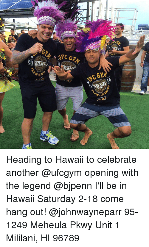 raves: 20 BRA  S PDA!  RAVE  NE  DIFF Heading to Hawaii to celebrate another @ufcgym opening with the legend @bjpenn I'll be in Hawaii Saturday 2-18 come hang out! @johnwayneparr 95-1249 Meheula Pkwy Unit 1 Mililani, HI 96789
