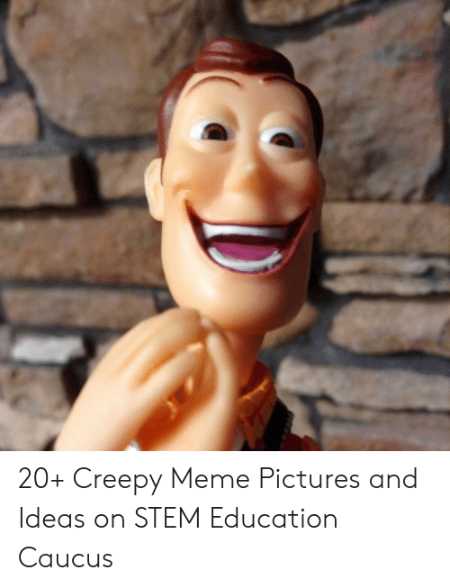 Creepy, Meme, and Pictures: 20+ Creepy Meme Pictures and Ideas on STEM Education Caucus