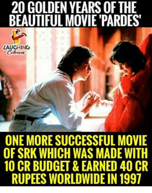 srk: 20 GOLDEN YEARS OFTHE  BEAUTIFUL MOVIE PARDES  LAUGHING  ONE MORE SUCCESSFUL MOVIE  OF SRK WHICH WAS MADE WITH  10 CR BUDGET&EARNED 40 CR  RUPEES WORLDWIDE IN 1997