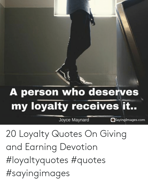 Quotes: 20 Loyalty Quotes On Giving and Earning Devotion #loyaltyquotes #quotes #sayingimages