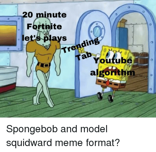Meme, SpongeBob, and Squidward: 20 minute  Fortinite  ays  Trending  Youtube  algonth