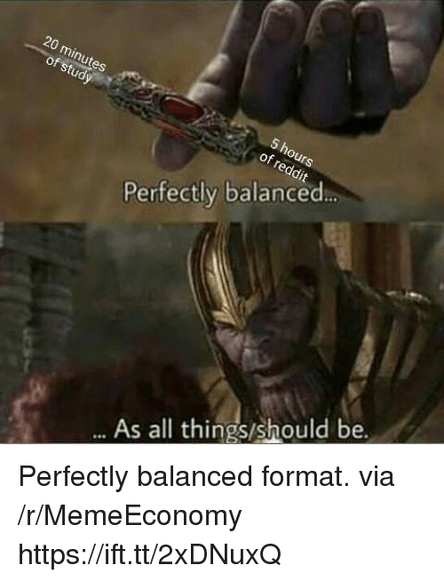 Via, Format, and All: 20  of  of  Perfectly balanced  As all things/should be. Perfectly balanced format. via /r/MemeEconomy https://ift.tt/2xDNuxQ
