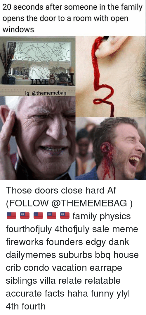 Cribbing: 20 seconds after someone in the family  opens the door to a room with open  windows  ig: @thememebag Those doors close hard Af (FOLLOW @THEMEMEBAG ) 🇺🇸 🇺🇸 🇺🇸 🇺🇸 🇺🇸 family physics fourthofjuly 4thofjuly sale meme fireworks founders edgy dank dailymemes suburbs bbq house crib condo vacation earrape siblings villa relate relatable accurate facts haha funny ylyl 4th fourth