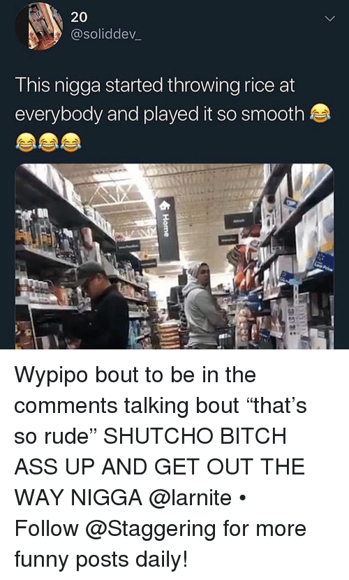 "so rude: 20  @soliddev_  This nigga started throwing rice at  everybody and played it so smooth Wypipo bout to be in the comments talking bout ""that's so rude"" SHUTCHO BITCH ASS UP AND GET OUT THE WAY NIGGA @larnite • ➫➫➫ Follow @Staggering for more funny posts daily!"