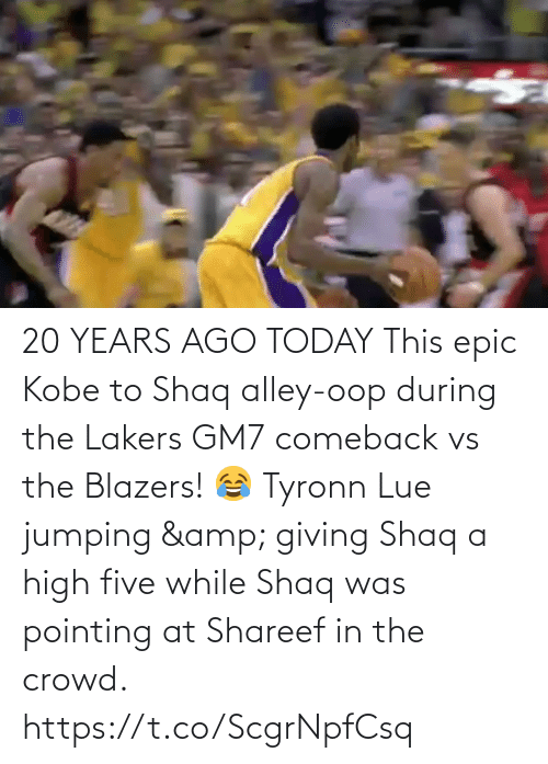 high: 20 YEARS AGO TODAY This epic Kobe to Shaq alley-oop during the Lakers GM7 comeback vs the Blazers!  😂 Tyronn Lue jumping & giving Shaq a high five while Shaq was pointing at Shareef in the crowd.   https://t.co/ScgrNpfCsq