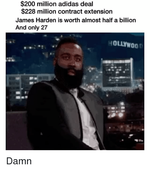 Jamesness: $200 million adidas deal  $228 million contract extension  James Harden is worth almost half a billion  And only 27 Damn