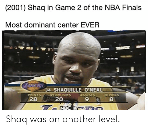 NBA Finals: (2001) Shaq in Game 2 of the NBA Finals  Most dominant center EVER  ONBAMEMES  oRRRS  34 SHAQUILLE O'NEAL  POINTS REBOUNDS  28  BLOCKS  8  ASSISTS  20  9  Ta NBC DS Shaq was on another level.