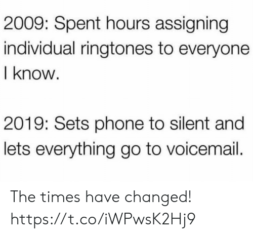 Ringtones: 2009: Spent hours assigning  individual ringtones to everyone  I know  2019: Sets phone to silent and  lets everything go to voicemail. The times have changed! https://t.co/iWPwsK2Hj9