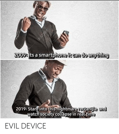 Time, Watch, and Evil: 2009 ts a smartphone it can do anything  dreamrci  2019: Stare into thisnightmarerectangle and  watch society collapse in real time  123RF EVIL DEVICE