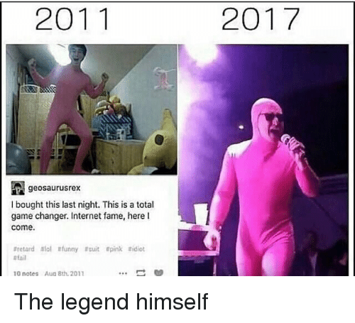 Game Changer: 2011  2017  geosaurusrex  I bought this last night. This is a total  game changer. Internet fame, here l  come.  #retard slol #funny #suit pink tidiot  fail  10 notes  Aug Bth, 2011 The legend himself