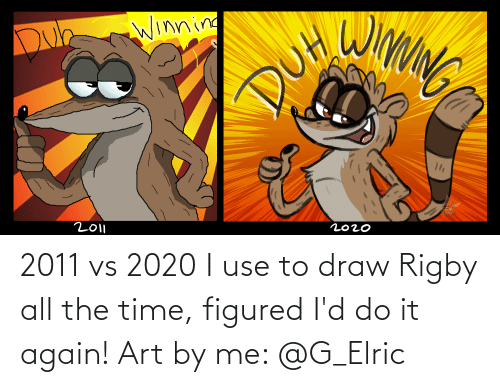 rigby: 2011 vs 2020 I use to draw Rigby all the time, figured I'd do it again! Art by me: @G_Elric