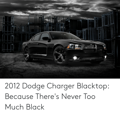 2012 Dodge Charger Blacktop Because Theres Never Too Much