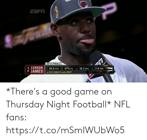 good game: 2012 FINALS  6 LEBRON  F JAMES  7.4 APG  10.2 RPG  47% FG  28.6 PPG  2012 NBA Finals MVP *There's a good game on Thursday Night Football*  NFL fans: https://t.co/mSmlWUbWo5