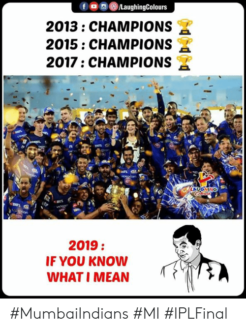 If You Know What I: 2013: CHAMPIONS  2015: CHAMPIONS  2017: CHAMPIONS  TL  LAUGHING  2019:  IF YOU KNOW  WHAT I MEAN #MumbaiIndians #MI #IPLFinal