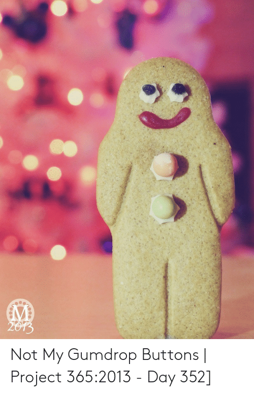 Project, Day, and Gumdrop Buttons: 2013 Not My Gumdrop Buttons | Project 365:2013 - Day 352]
