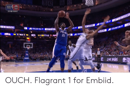 Embiid: 2013 PLATİFFS  TA OUCH.  Flagrant 1 for Embiid.