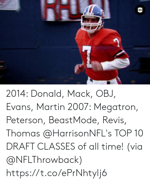Martin, Memes, and Time: 2014: Donald, Mack, OBJ, Evans, Martin 2007: Megatron, Peterson, BeastMode, Revis, Thomas  @HarrisonNFL's TOP 10 DRAFT CLASSES of all time! (via @NFLThrowback) https://t.co/ePrNhtylj6