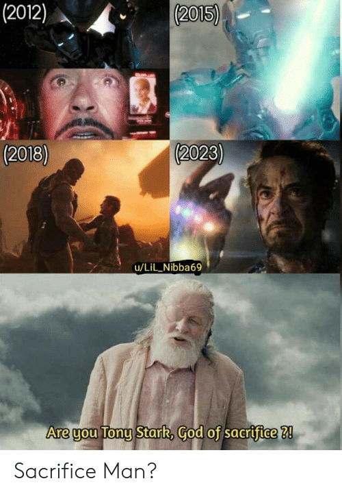 God, Tony Stark, and Man: (2015)  (2012)  (2023)  (2018)  u/LiL_Nibba69  Are you Tony Stark, God of sacrifice 2 Sacrifice Man?