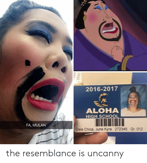 the resemblance is uncanny: 2016-2017  ALOHA  HIGH SCHOOL  FA, MULAN  Dela Chica, June Kyra 272345 Gr. 012 the resemblance is uncanny