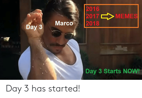 Memes 2018: 2016  2017 MEMES  2018  Marco  Day 3  Day 3 Starts NOW! Day 3 has started!