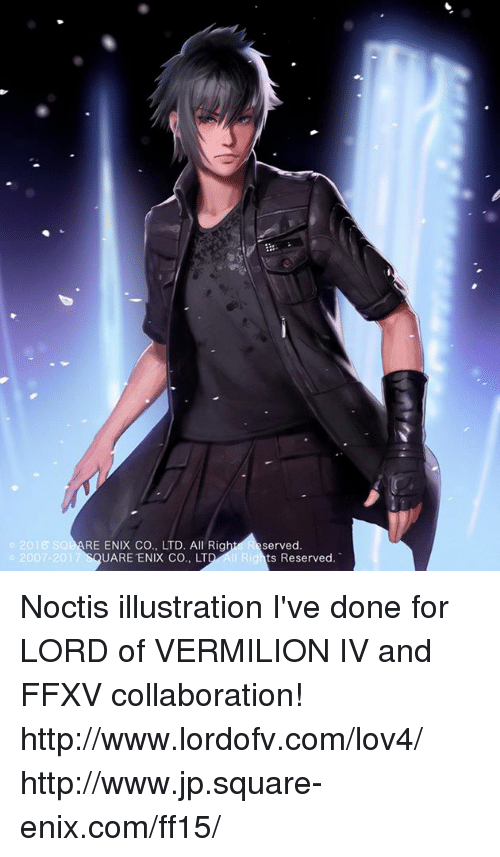 Rigness: 2016 SOB  07-2017  RE ENIX CO., LTD. All Rig  UARE ENIX CO., LT  served  ts Reserved.  I Ri Noctis illustration I've done for LORD of VERMILION IV and FFXV collaboration! http://www.lordofv.com/lov4/ http://www.jp.square-enix.com/ff15/