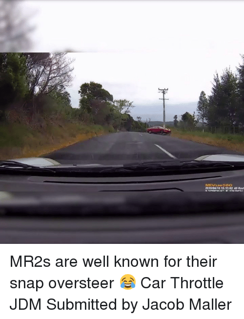 Cars, Snap, and Snapped: 201604/10 15:13:02 40 Kmh MR2s are well known for their snap oversteer 😂 Car Throttle JDM Submitted by Jacob Maller