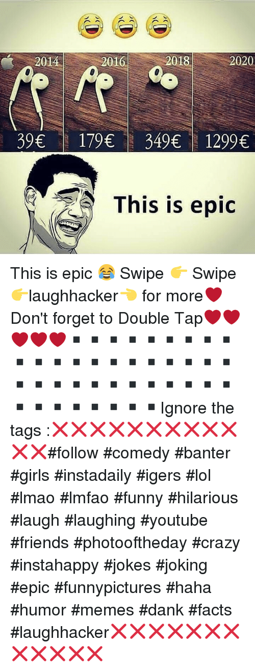 Crazy, Dank, and Facts: 20162  2016  2018  2020  39 179349 1299  This is epic This is epic 😂 Swipe 👉 Swipe 👉laughhacker👈 for more❤Don't forget to Double Tap❤❤❤❤❤▪▪▪▪▪▪▪▪▪▪▪▪▪▪▪▪▪▪▪▪▪▪▪▪▪▪▪▪▪▪▪▪▪▪▪▪▪▪▪▪▪Ignore the tags :❌❌❌❌❌❌❌❌❌❌❌❌#follow #comedy #banter #girls #instadaily #igers #lol #lmao #lmfao #funny #hilarious #laugh #laughing #youtube #friends #photooftheday #crazy #instahappy #jokes #joking #epic #funnypictures #haha #humor #memes #dank #facts #laughhacker❌❌❌❌❌❌❌❌❌❌❌❌
