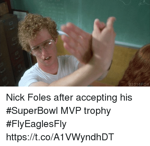 awwmemes.com: 2016FOX Nick Foles after accepting his #SuperBowl MVP trophy #FlyEaglesFly https://t.co/A1VWyndhDT