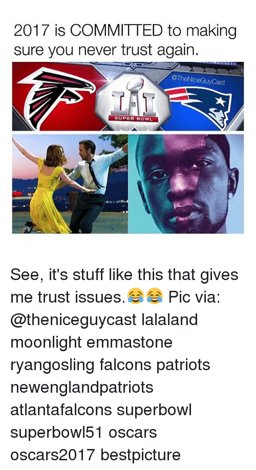 Lalaland: 2017 is COMMITTED to making  sure you never trust again.  @The NiceGuyCast  SUPER BOWL See, it's stuff like this that gives me trust issues.😂😂 Pic via: @theniceguycast lalaland moonlight emmastone ryangosling falcons patriots newenglandpatriots atlantafalcons superbowl superbowl51 oscars oscars2017 bestpicture