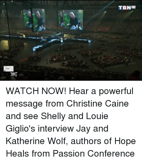 Shellie: 2017  TBNap WATCH NOW! Hear a powerful message from Christine Caine and see Shelly and Louie Giglio's interview Jay and Katherine Wolf, authors of Hope Heals from Passion Conference