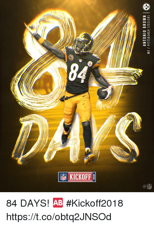 Memes, Pittsburgh Steelers, and Pittsburgh: 2018  ANTONIO BROWN  WR / PITTSBURGH STEELERS  2 84 DAYS! 🆎 #Kickoff2018 https://t.co/obtq2JNSOd