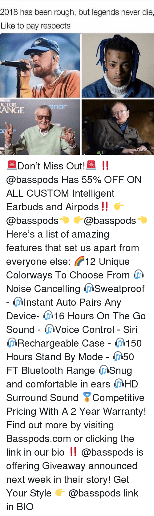Bluetooth, Comfortable, and Memes: 2018 has been rough, but legends never die,  Like to pay respects  CTOR  门口厂  GE 🚨Don't Miss Out!🚨 ‼️ @basspods Has 55% OFF ON ALL CUSTOM Intelligent Earbuds and Airpods‼️ 👉@basspods👈 👉@basspods👈 Here's a list of amazing features that set us apart from everyone else: 🌈12 Unique Colorways To Choose From 🎧Noise Cancelling 🎧Sweatproof - 🎧Instant Auto Pairs Any Device- 🎧16 Hours On The Go Sound - 🎧Voice Control - Siri 🎧Rechargeable Case - 🎧150 Hours Stand By Mode - 🎧50 FT Bluetooth Range 🎧Snug and comfortable in ears 🎧HD Surround Sound 🥇Competitive Pricing With A 2 Year Warranty! Find out more by visiting Basspods.com or clicking the link in our bio ‼️ @basspods is offering Giveaway announced next week in their story! Get Your Style 👉 @basspods link in BIO