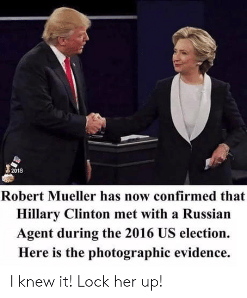 Hillary Clinton, Russian, and Her: 2018  Robert Mueller has now confirmed that  Hillary Clinton met with a Russian  Agent during the 2016 US election.  Here is the photographic evidence. I knew it! Lock her up!