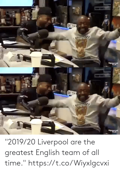 """team: """"2019/20 Liverpool are the greatest English team of all time."""" https://t.co/WiyxIgcvxi"""