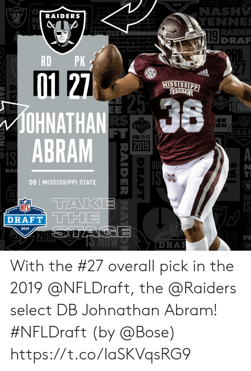 tak: 2019  NAS  RAIDERS  RAIDERS  TENNE  RADE  DRAR  RD PK  27  acldas  STAT  DRAFT  OHNATHAN  ABRAM  ER  RA  NFL  DRAFT  FT  DRAF  APRIL 25-27  2019  RA  DB MISSISSIPPI STATE  10  OU  TAK  NFL  DRAFT  DERS  2019  APR  2019  DRA  KLA With the #27 overall pick in the 2019 @NFLDraft, the @Raiders select DB Johnathan Abram! #NFLDraft (by @Bose) https://t.co/IaSKVqsRG9