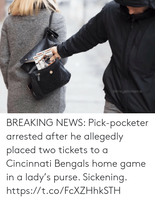 Cincinnati Bengals, Football, and News: 2019e  CINCINNATI BENGALS  O CINCIA  etroyalkmeme BREAKING NEWS: Pick-pocketer arrested after he allegedly placed two tickets to a Cincinnati Bengals home game in a lady's purse. Sickening. https://t.co/FcXZHhkSTH