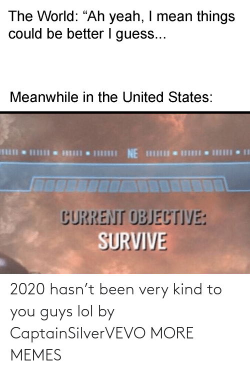 To You: 2020 hasn't been very kind to you guys lol by CaptainSilverVEVO MORE MEMES