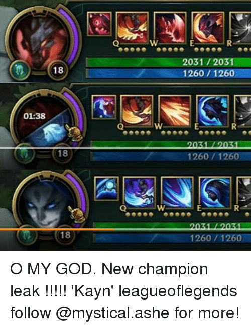 God, Memes, and 🤖: 2031/2031  1260 / 1 2602  18  01:38  1260/1260  1260/1260 O MY GOD. New champion leak !!!!! 'Kayn' leagueoflegends follow @mystical.ashe for more!
