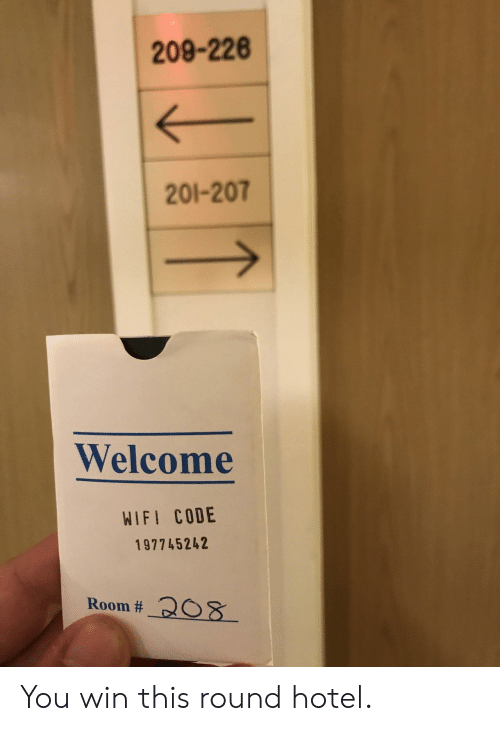 you win: 209-226  201-207  Welcome  WIFI CODE  197745242  Room # 208 You win this round hotel.
