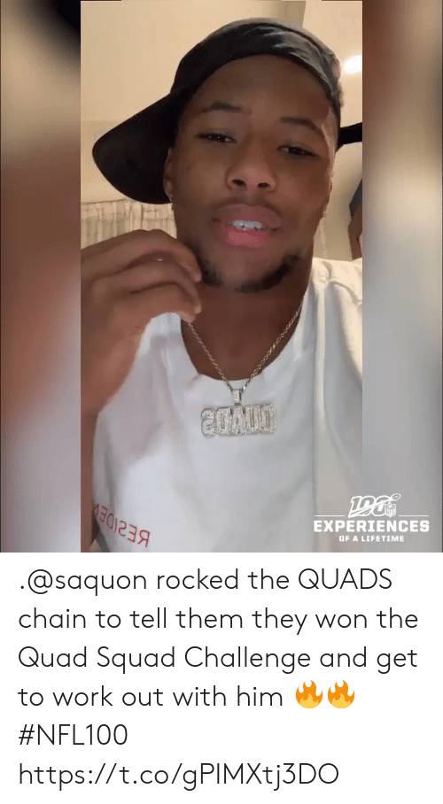 Memes, Squad, and Work: 20A00  EXPERIENCES  OF A LIFETIME .@saquon rocked the QUADS chain to tell them they won the Quad Squad Challenge and get to work out with him 🔥🔥 #NFL100 https://t.co/gPIMXtj3DO