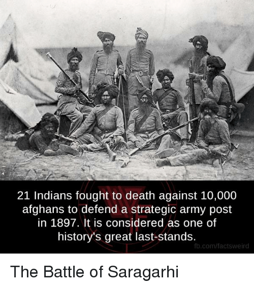 last stand: 21 Indians fought to death against 10,000  afghans to defend a strategic army post  in 1897. It is considered as one of  history's great last-stands.  fb.com/factsweird The Battle of Saragarhi