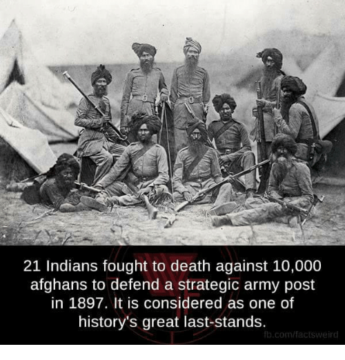last stand: 21 Indians fought to death against 10,000  afghans to defend a strategic army post  in 1897. It is considered as one of  history's great last-stands.  lb.com/factsweird