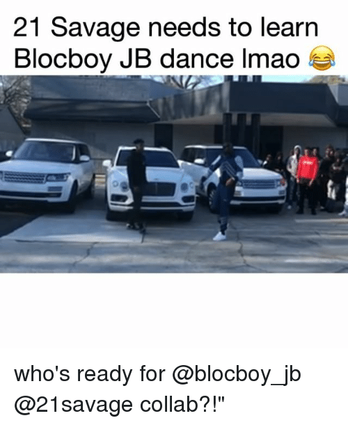 """Funny, Lmao, and Savage: 21 Savage needs to learn  Blocboy JB dance lmao who's ready for @blocboy_jb @21savage collab?!"""""""