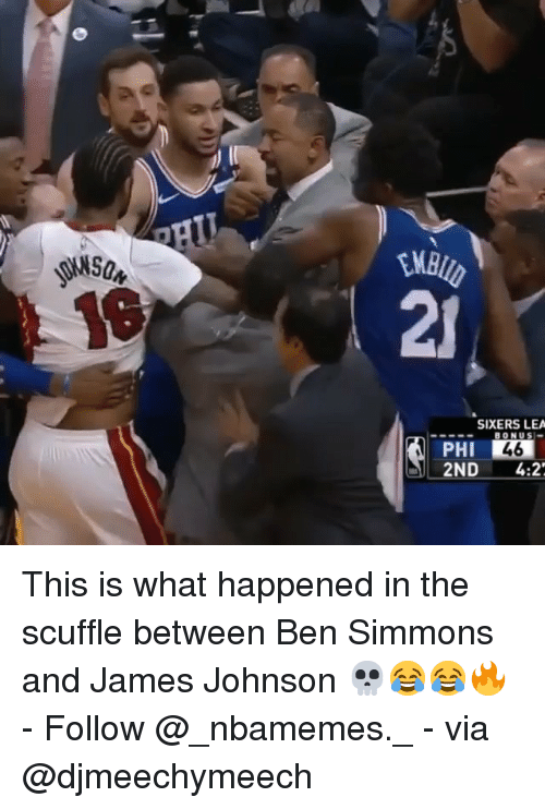 Memes, Sixers, and 🤖: 21  SIXERS LEA  BONUS  PHI  2ND4:2 This is what happened in the scuffle between Ben Simmons and James Johnson 💀😂😂🔥 - Follow @_nbamemes._ - via @djmeechymeech