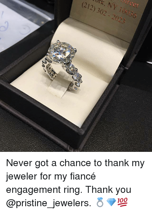 Memes, Fiance, and Pristine: (212) 302 2023 Never got a chance to thank my jeweler for my fiancé engagement ring. Thank you @pristine_jewelers. 💍💎💯