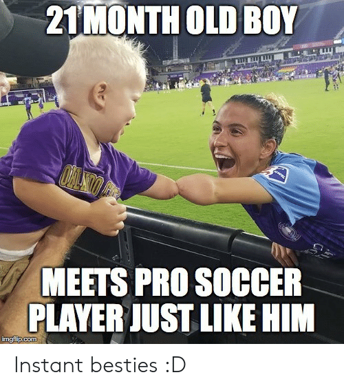 Soccer, Old, and Pro: 21MONTH OLD BOY  www  MEETS PRO SOCCER  PLAYER JUST LIKE HIM  imgflip.com Instant besties :D